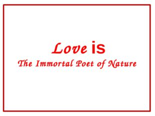 Love is The Immortal Poet of Nature
