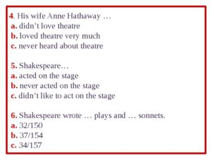 4. His wife Anne Hathaway … a. didn't love theatre	 b. loved theatre very muc