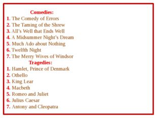 Comedies: 1. The Comedy of Errors 2. The Taming of the Shrew 3. All's Wel