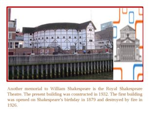 Another memorial to William Shakespeare is the Royal Shakespeare Theatre. Th