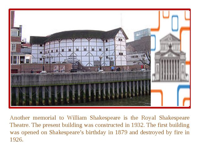 Another memorial to William Shakespeare is the Royal Shakespeare Theatre. Th...