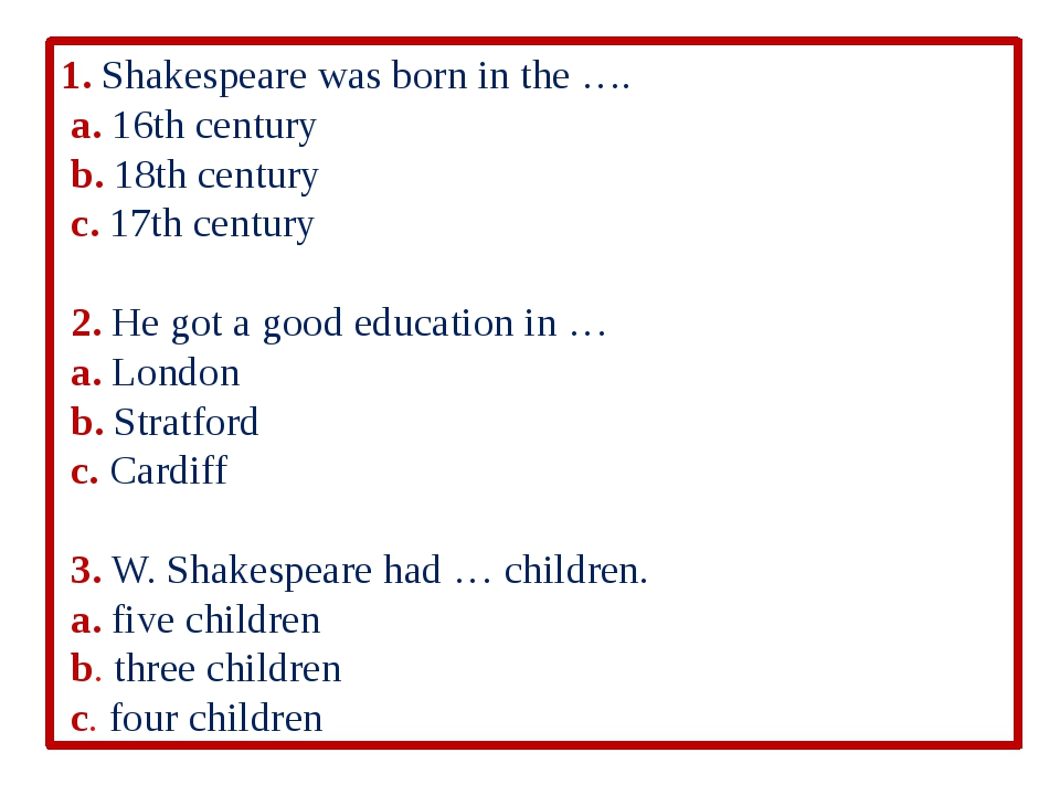 1. Shakespeare was born in the …. a. 16th century b. 18th century c. 17th cen...