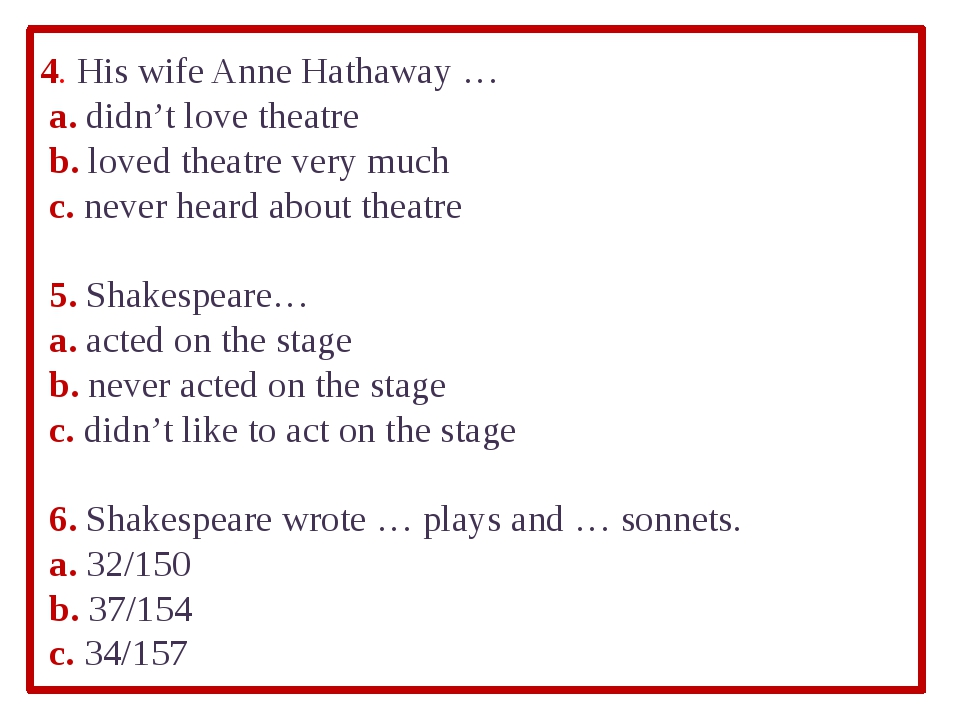 4. His wife Anne Hathaway … a. didn't love theatre	 b. loved theatre very muc...