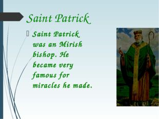 Saint Patrick Saint Patrick was an Mirish bishop. He became very famous for m