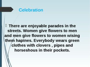 Celebration There are enjoyable parades in the streets. Women give flowers to