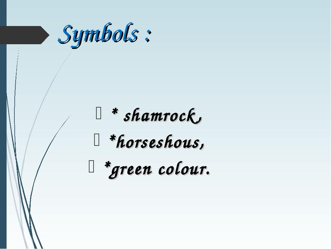 Symbols : * shamrock, *horseshous, *green colour.