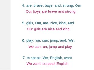4. are, brave, boys, and, strong, Our 5. girls, Our, are, nice, kind, and 6.