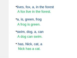 lives, fox, a, in the forest a, is, green, frog swim, dog, a, can has, Nick,