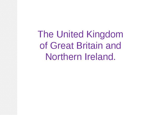 The United Kingdom of Great Britain and Northern Ireland.