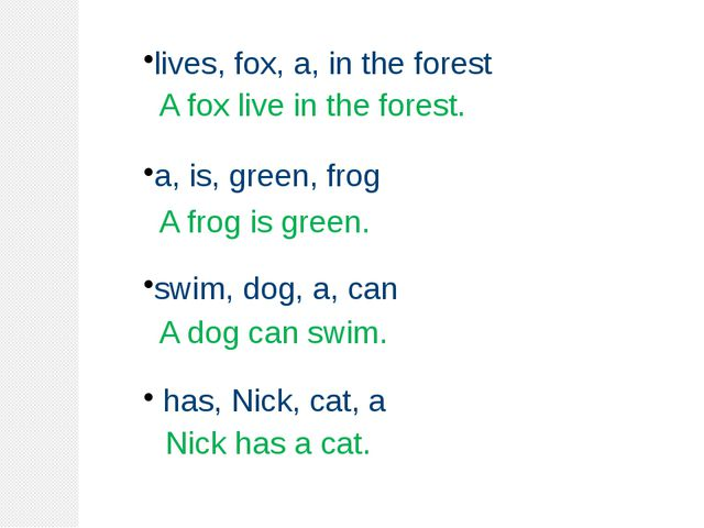 lives, fox, a, in the forest a, is, green, frog swim, dog, a, can has, Nick,...