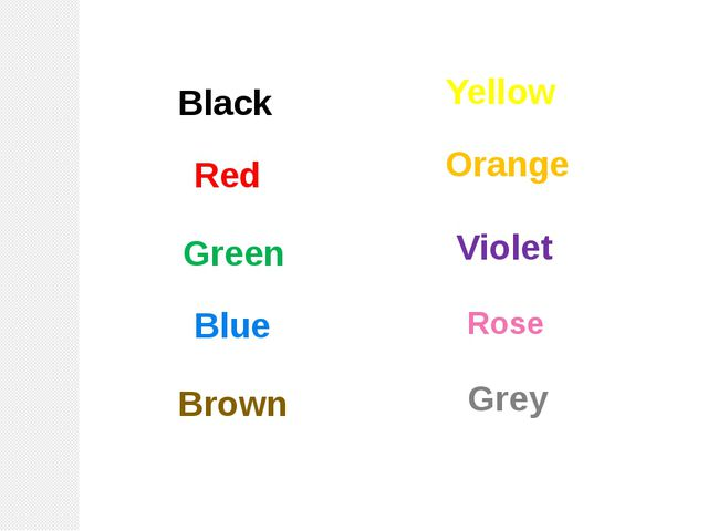 Grey Black Red Green Blue Brown Yellow Orange Violet Rose
