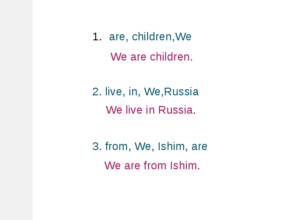 are, children,We 2. live, in, We,Russia 3. from, We, Ishim, are We are childr...