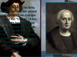 Like many people of his time, Columbus knew that our planet is round. Sailors