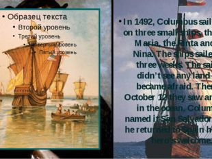 In 1492, Columbus sailed west on three small ships, the Santa Maria, the Pint