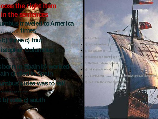 Choose the right item in the sentences 1. Columbus traveled to America ……………....