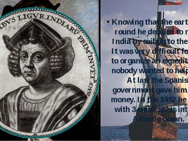 Knowing that the earth was round he decided to reach India by sailing to the...