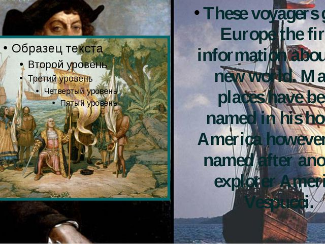These voyagers gave Europe the first information about the new world. Many pl...