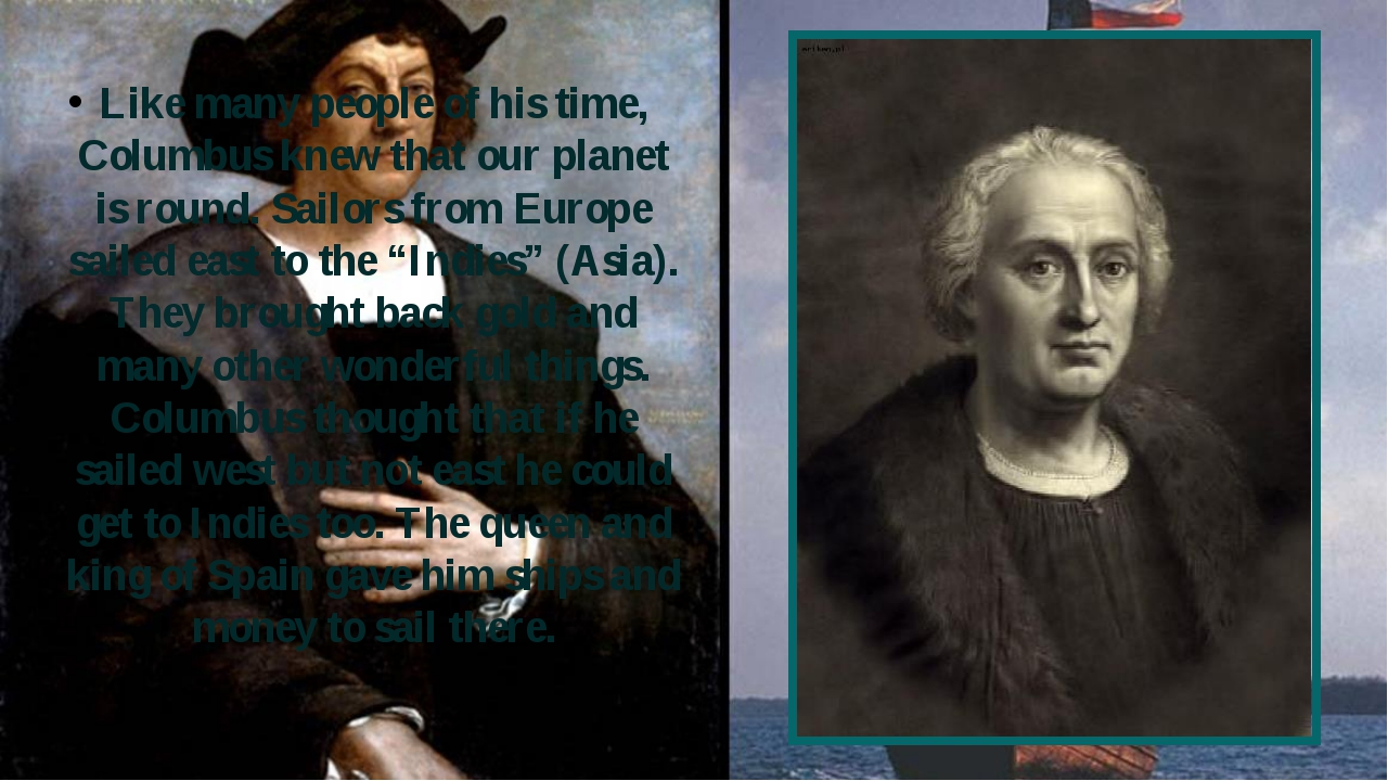 Like many people of his time, Columbus knew that our planet is round. Sailors...