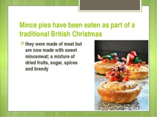 Mince pies have been eaten as part of a traditional British Christmas they we