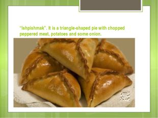 """Ishpishmak"". It is a triangle-shaped pie with chopped peppered meat, potatoe"