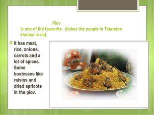 Plov is one of the favourite dishes the people in Tatarstan choose to eat. I
