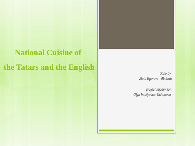 National Cuisine of the Tatars and the English done by: Zlata Egorova 6b form...