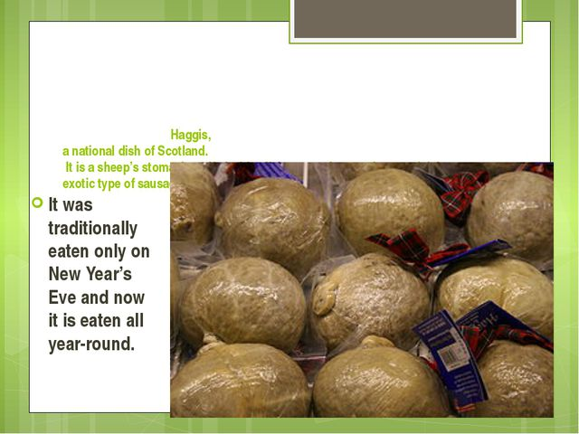 Haggis, a national dish of Scotland. It is a sheep's stomach staffed with of...