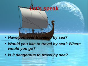 Let's speak Have you ever travelled by sea? Would you like to travel by sea?
