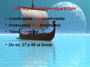 Un+adjective/adverb/participle Comfortable – uncomfortable Fortunately – unfo