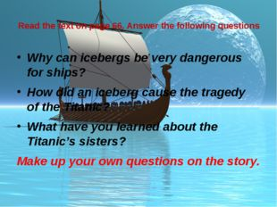 Read the text on page 66. Answer the following questions Why can icebergs be
