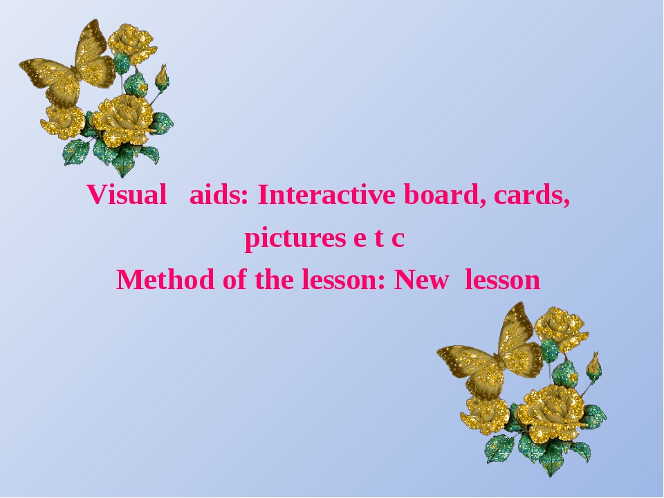 Visual aids: Interactive board, cards, pictures e t c Method of the lesson:...