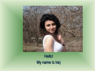 Hello! My name is Ira)