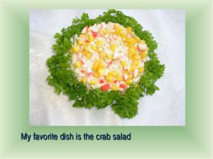My favorite dish is the crab salad