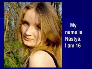 My name is Nastya. I am 16