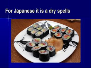 For Japanese it is a dry spells