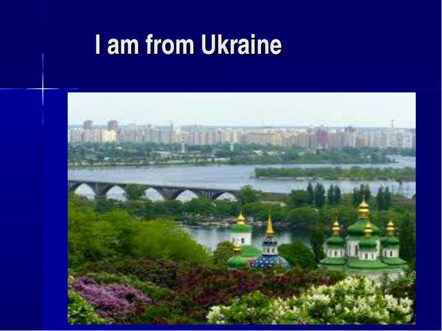 I am from Ukraine