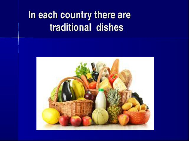 In each country there are traditional dishes
