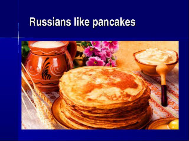 Russians like pancakes