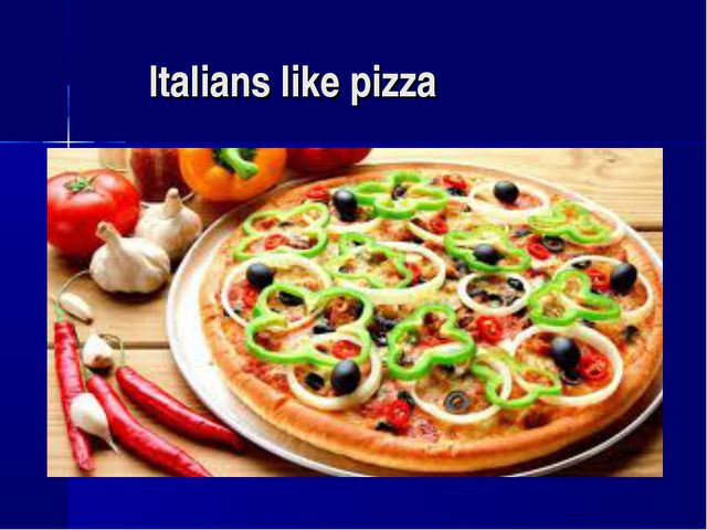 Italians like pizza