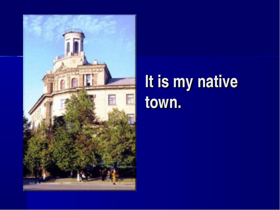 It is my native town.