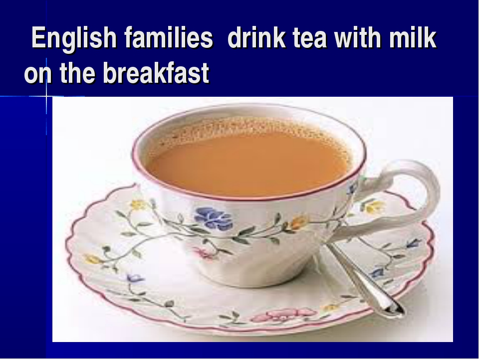 English families drink tea with milk on the breakfast
