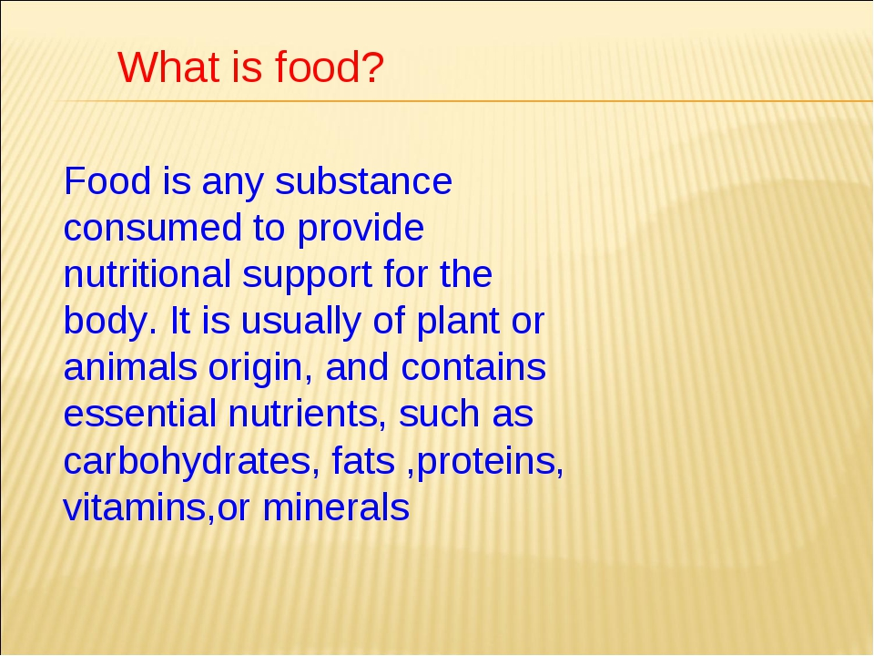 What is food? Food is any substance consumed to provide nutritional support f...