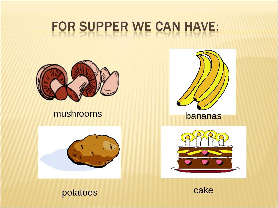 mushrooms bananas potatoes cake