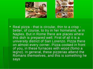 Real pizza - that is circular, thin to a crisp - better, of course, to try in