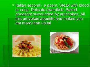 Italian second - a poem. Steak with blood or crisp. Delicate swordfish. Baked