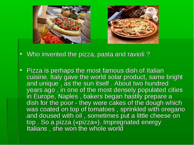 Who invented the pizza, pasta and ravioli ? Pizza is perhaps the most famous...