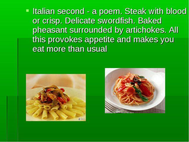 Italian second - a poem. Steak with blood or crisp. Delicate swordfish. Baked...