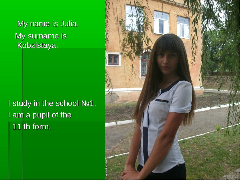 My name is Julia. My surname is Kobzistaya. I study in the school №1. I am a...
