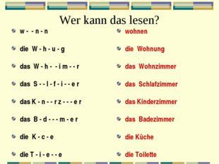 Wer kann das lesen? w - - n - n die W - h - u - g das W - h - - i m - - r das