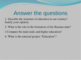Answer the questions 1- Describe the structure of education in our country? J